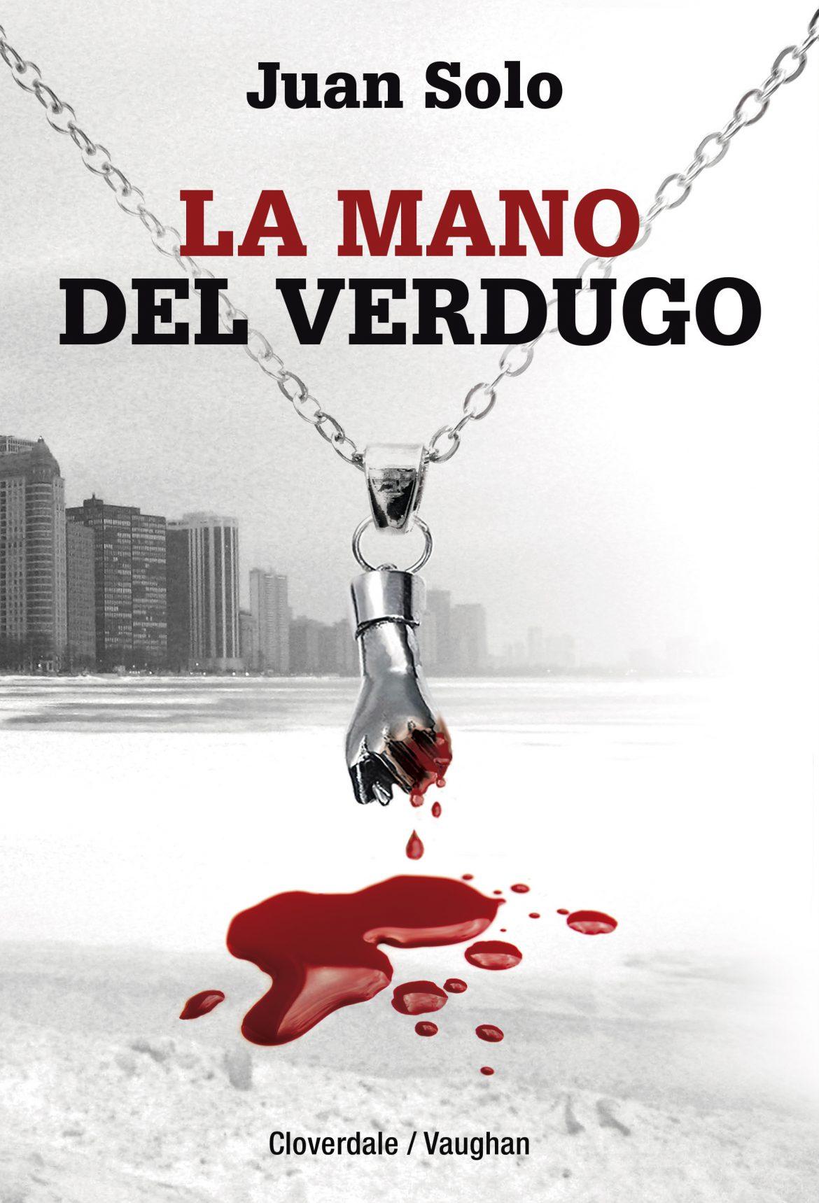La mano del verdugo – Juan Solo – Cloverdale – Vaughan Libros – Novela negra – Juan Solo escritor de novela negra – #ManoVerdugo